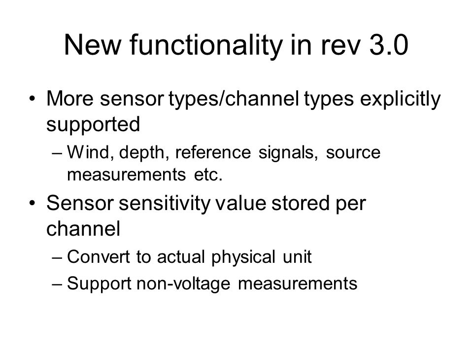 New functionality in rev 3.0 More sensor types/channel types explicitly supported –Wind, depth, reference signals, source measurements etc. Sensor sen