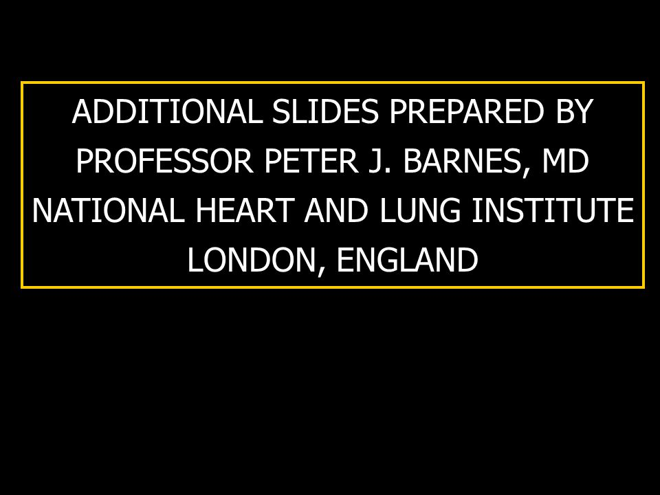 ADDITIONAL SLIDES PREPARED BY PROFESSOR PETER J. BARNES, MD NATIONAL HEART AND LUNG INSTITUTE LONDON, ENGLAND