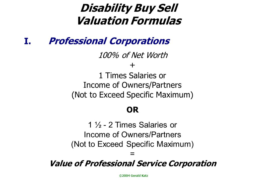 ©2004 Gerald Katz Disability Buy Sell Valuation Formulas I.