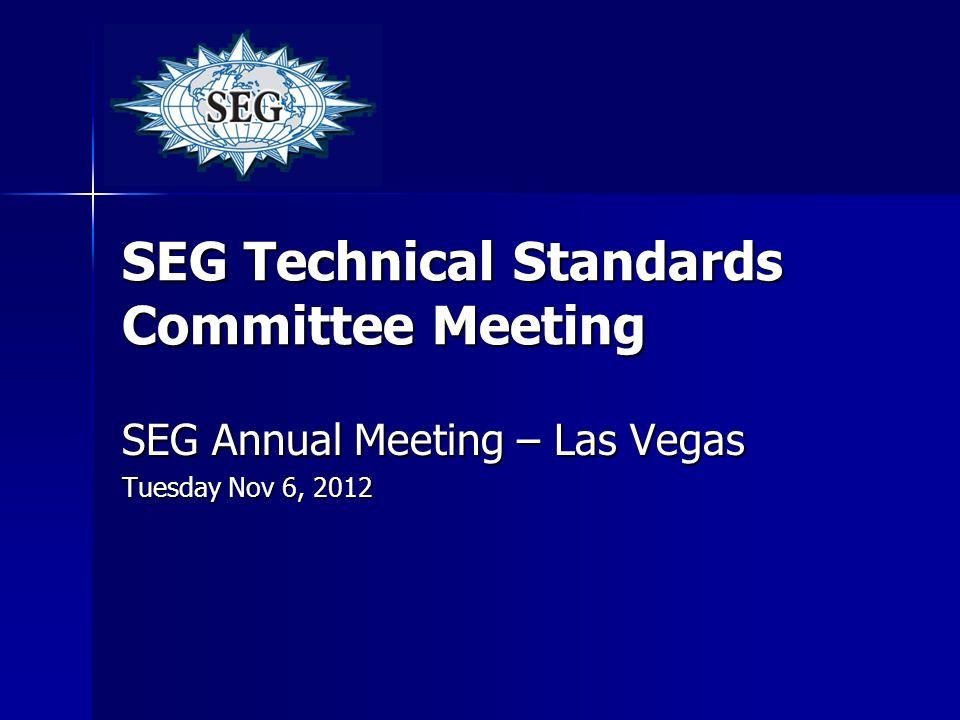 SEG Technical Standards Committee Meeting SEG Annual Meeting – Las Vegas Tuesday Nov 6, 2012