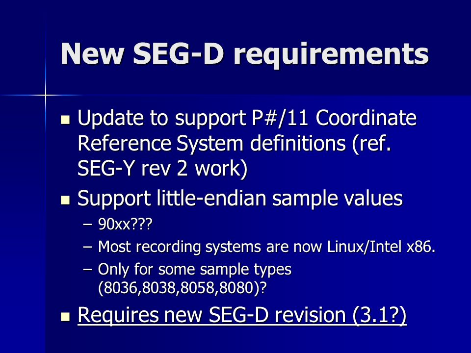New SEG-D requirements Update to support P#/11 Coordinate Reference System definitions (ref.