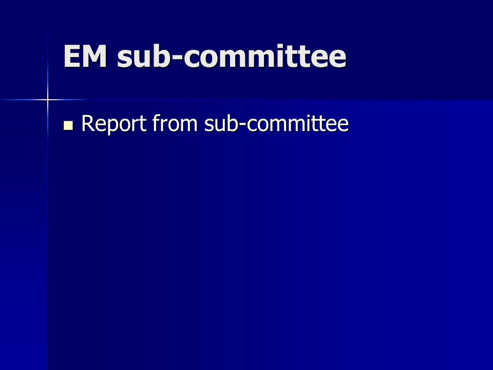 EM sub-committee Report from sub-committee Report from sub-committee