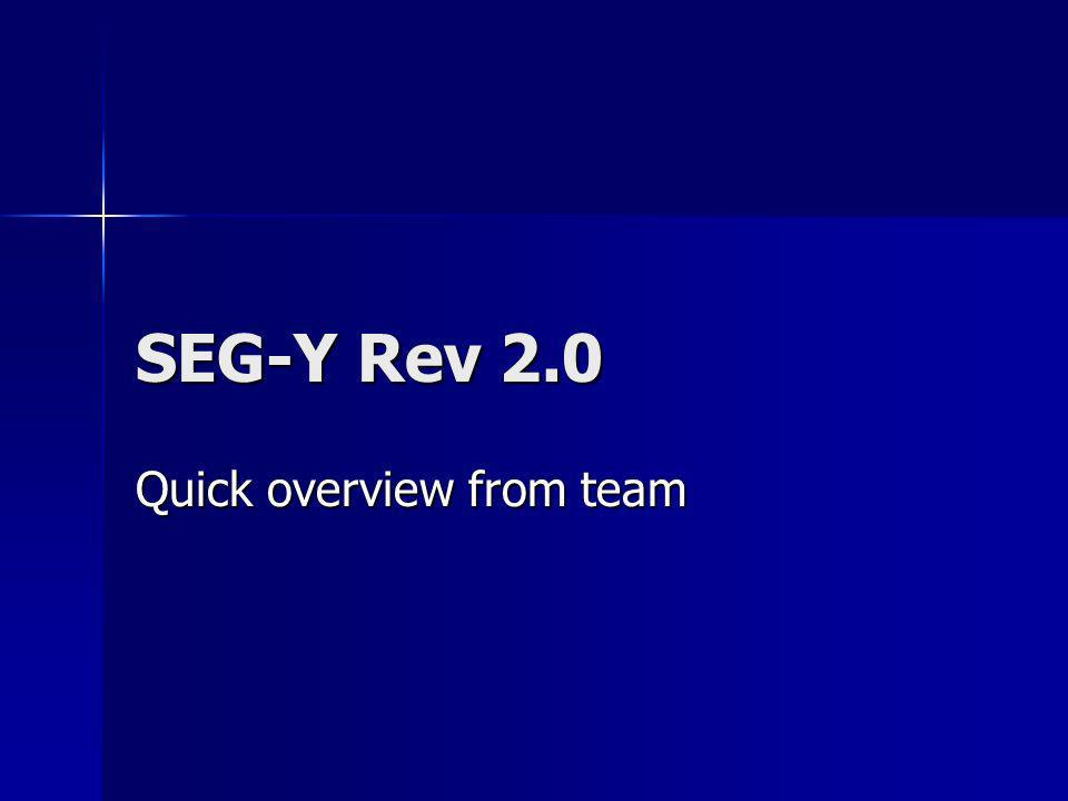 SEG-Y Rev 2.0 Quick overview from team