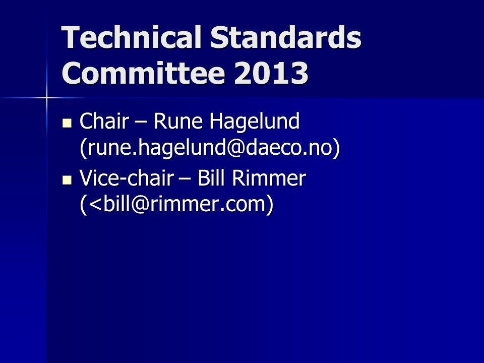 Technical Standards Committee 2013 Chair – Rune Hagelund (rune.hagelund@daeco.no) Chair – Rune Hagelund (rune.hagelund@daeco.no) Vice-chair – Bill Rim