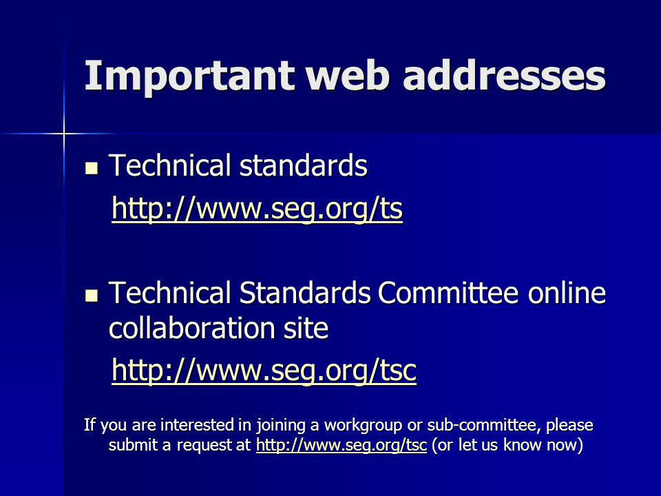 Important web addresses Technical standards Technical standards http://www.seg.org/ts http://www.seg.org/tshttp://www.seg.org/ts Technical Standards C