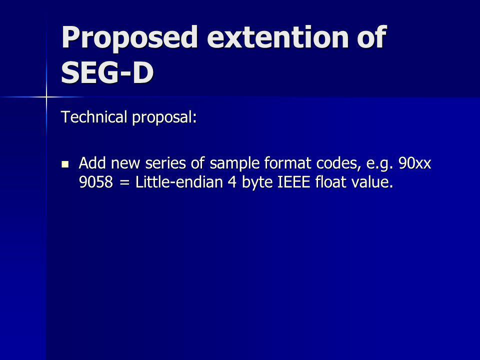 Proposed extention of SEG-D Technical proposal: Add new series of sample format codes, e.g. 90xx 9058 = Little-endian 4 byte IEEE float value. Add new