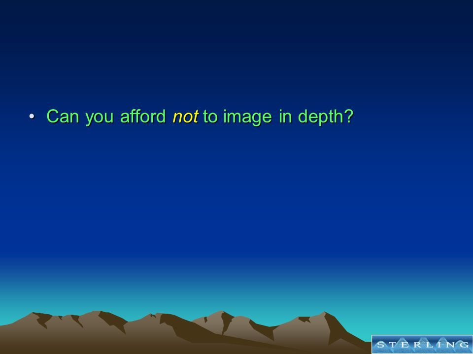 Can you afford not to image in depth?Can you afford not to image in depth?