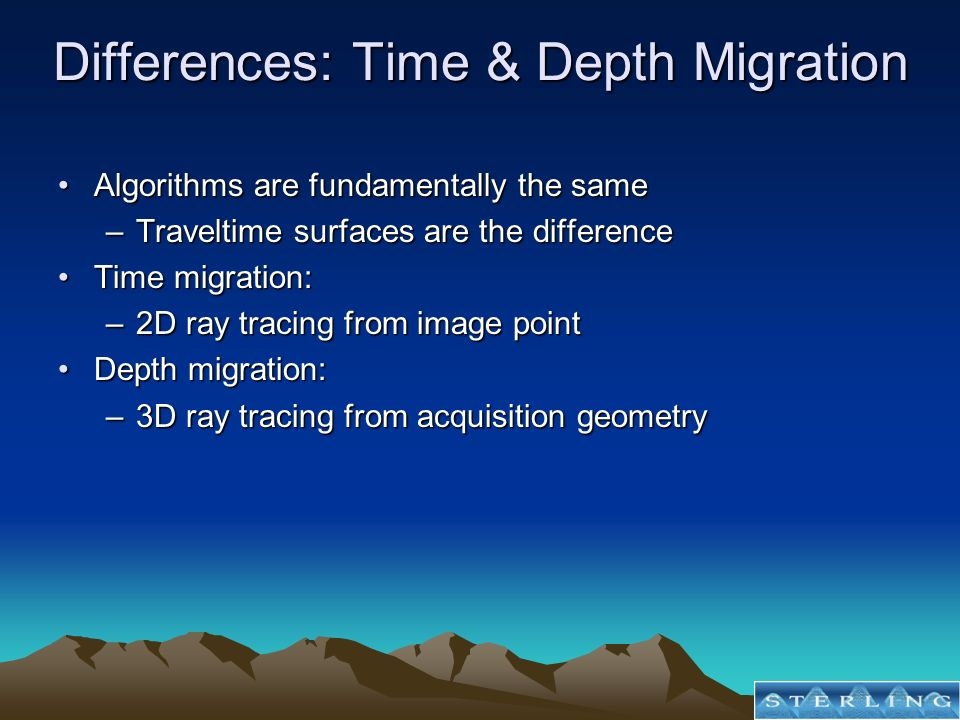 Differences: Time & Depth Migration Algorithms are fundamentally the sameAlgorithms are fundamentally the same –Traveltime surfaces are the difference