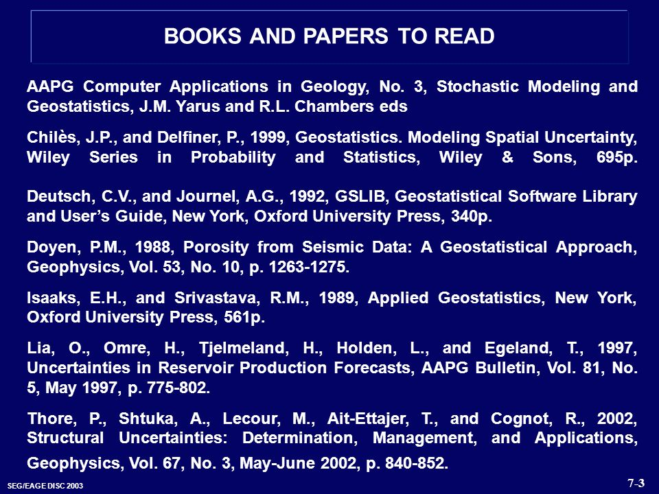SEG/EAGE DISC 2003 AAPG Computer Applications in Geology, No. 3, Stochastic Modeling and Geostatistics, J.M. Yarus and R.L. Chambers eds Chilès, J.P.,
