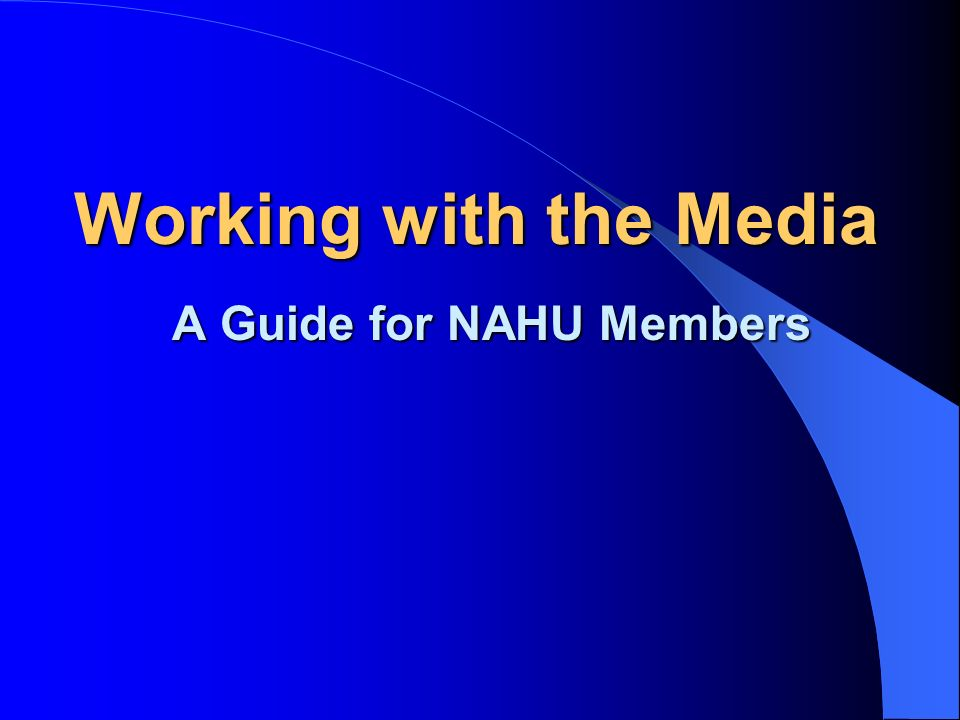 Working with the Media A Guide for NAHU Members