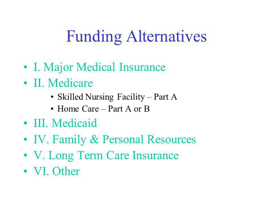 Funding Alternatives I. Major Medical Insurance II.