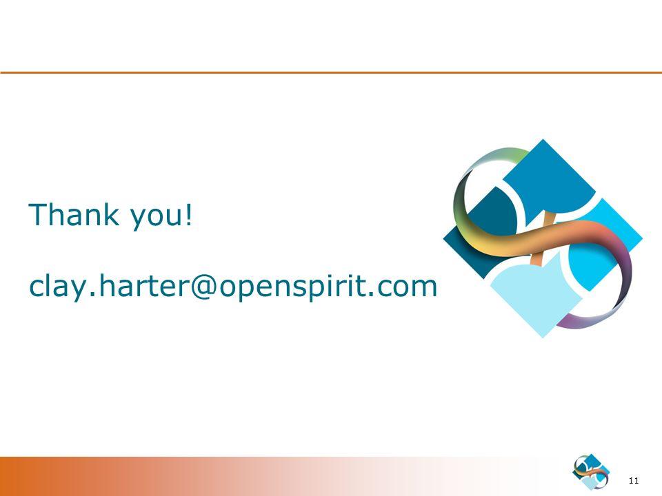 Thank you! clay.harter@openspirit.com 11
