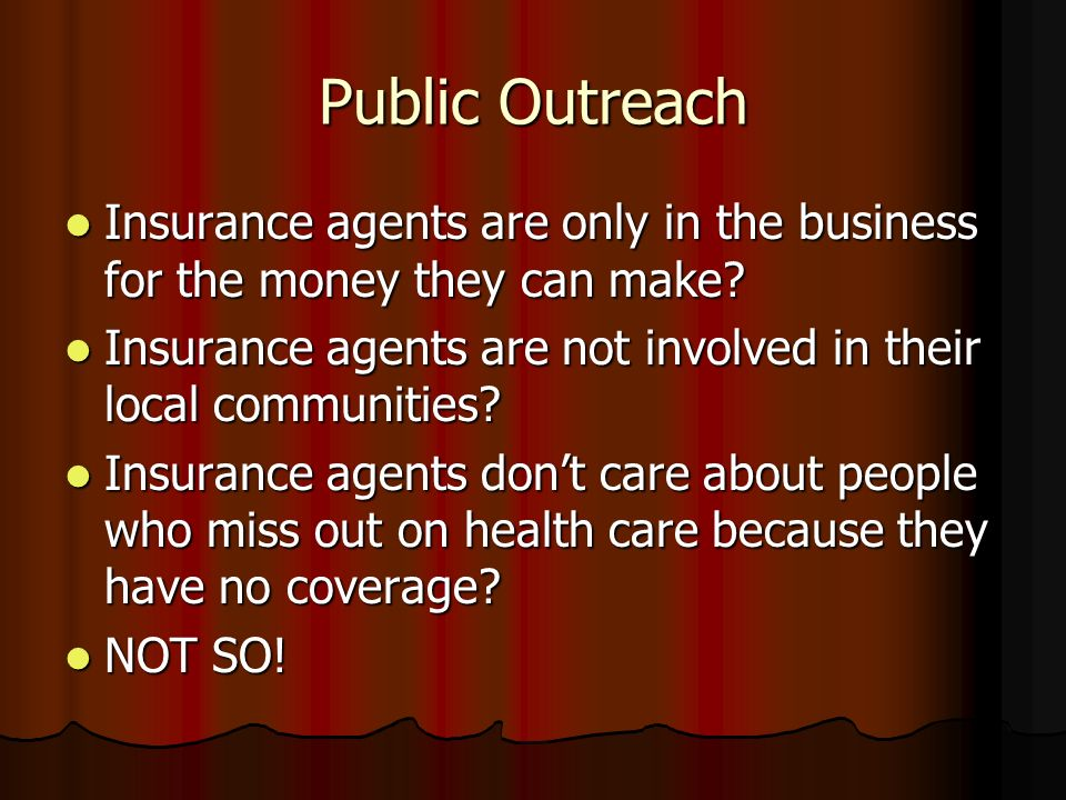 COMMUNITY SERVICE Insurance agents are involved in all areas of service to their communities Insurance agents are involved in all areas of service to their communities Insurance agents contribute financially to the support of their communities Insurance agents contribute financially to the support of their communities Insurance agents DO care, thats why we do what we do Insurance agents DO care, thats why we do what we do