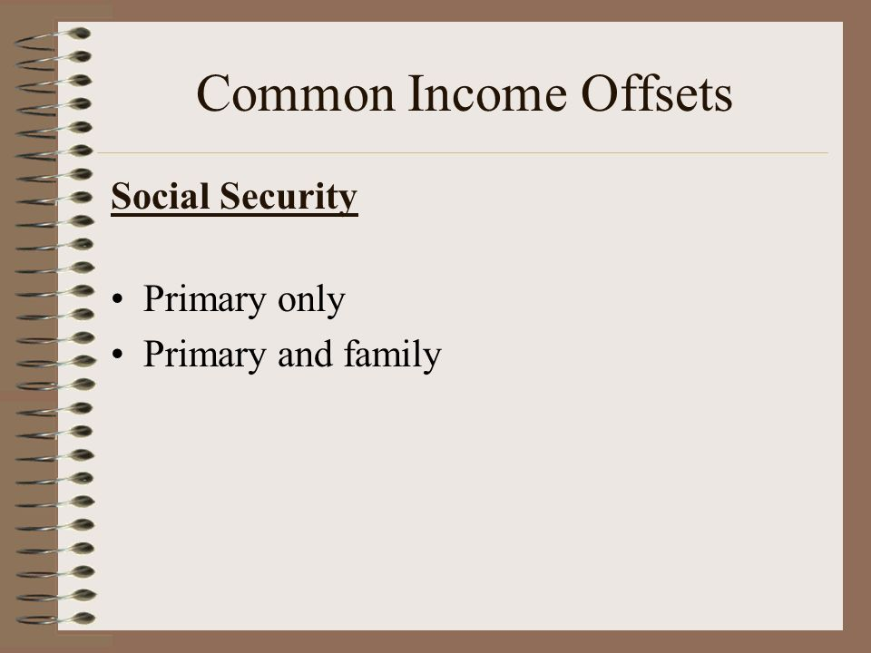 Social Security Primary only Primary and family Common Income Offsets