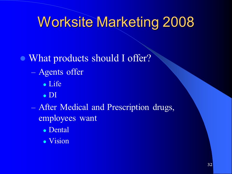 32 Worksite Marketing 2008 What products should I offer.