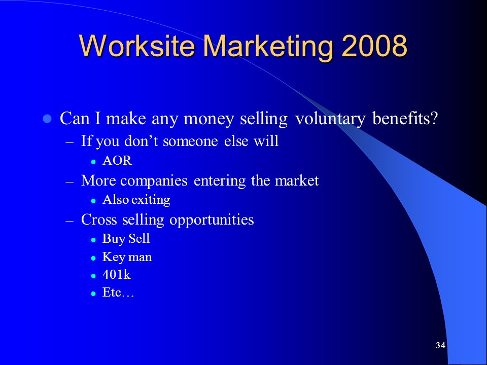 34 Worksite Marketing 2008 Can I make any money selling voluntary benefits.