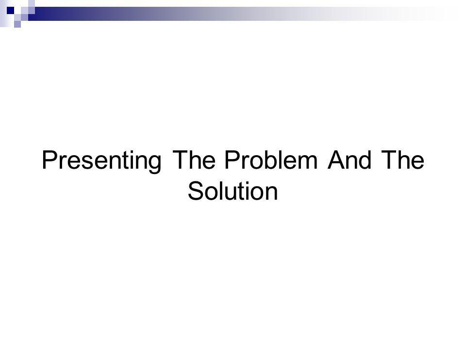 Presenting The Problem And The Solution