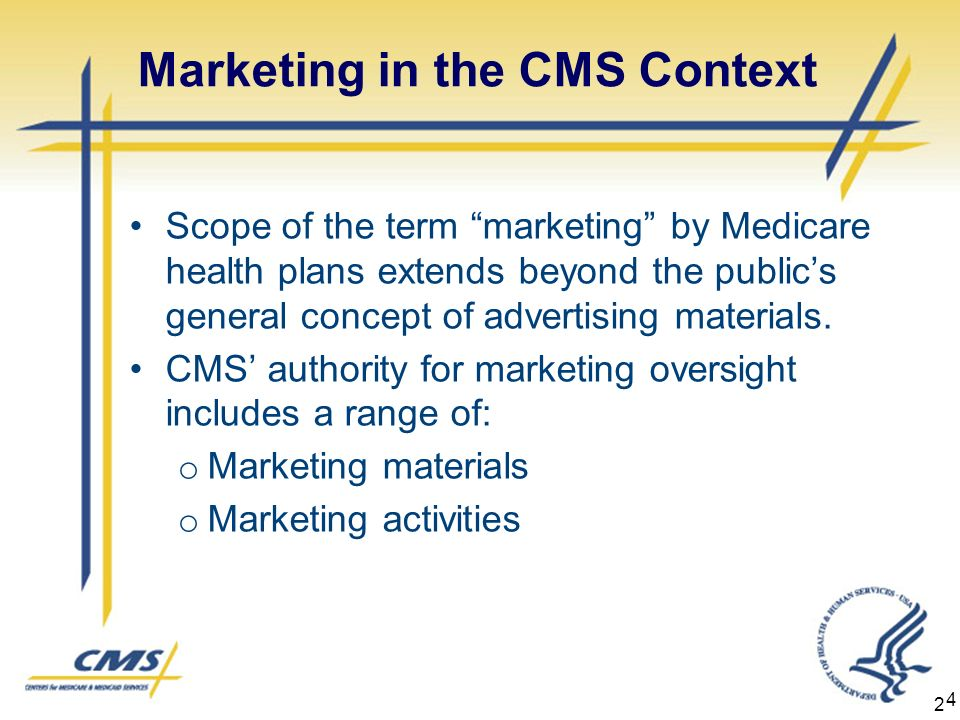 2 Marketing in the CMS Context Scope of the term marketing by Medicare health plans extends beyond the publics general concept of advertising materials.