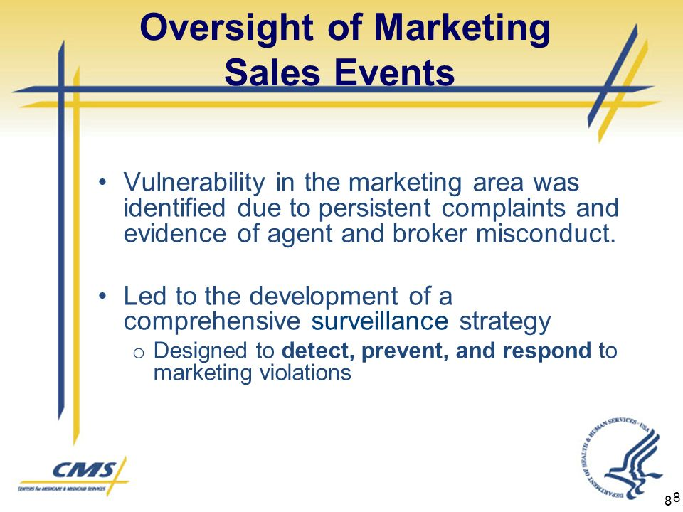 8 Oversight of Marketing Sales Events Vulnerability in the marketing area was identified due to persistent complaints and evidence of agent and broker misconduct.