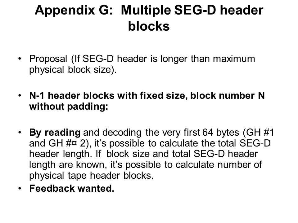 Appendix G: Multiple SEG-D header blocks Proposal (If SEG-D header is longer than maximum physical block size). N-1 header blocks with fixed size, blo