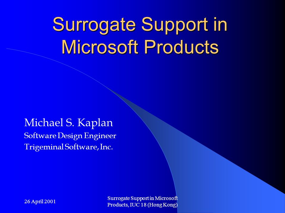 26 April 2001 Surrogate Support in Microsoft Products, IUC 18 (Hong Kong) Surrogate Support in Microsoft Products Michael S.