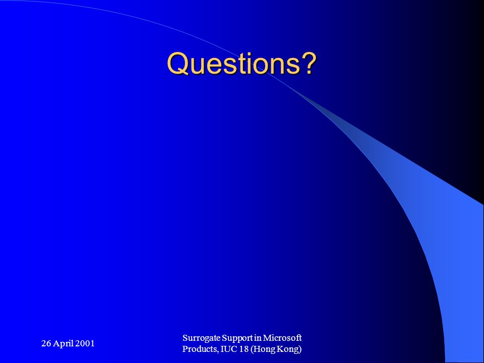 26 April 2001 Surrogate Support in Microsoft Products, IUC 18 (Hong Kong) Questions?