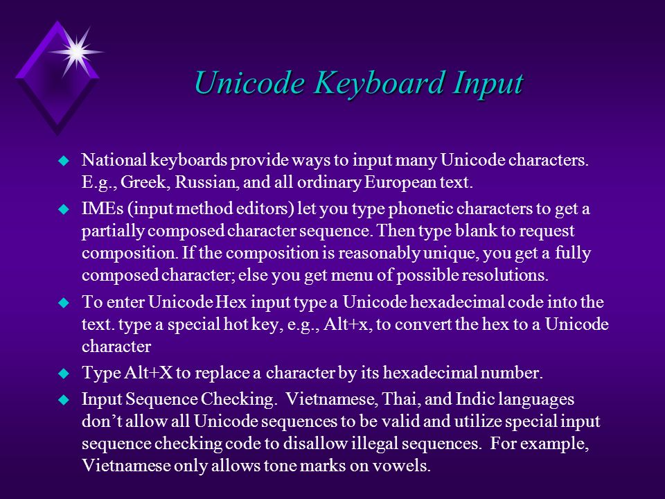 Unicode Keyboard Input u National keyboards provide ways to input many Unicode characters.