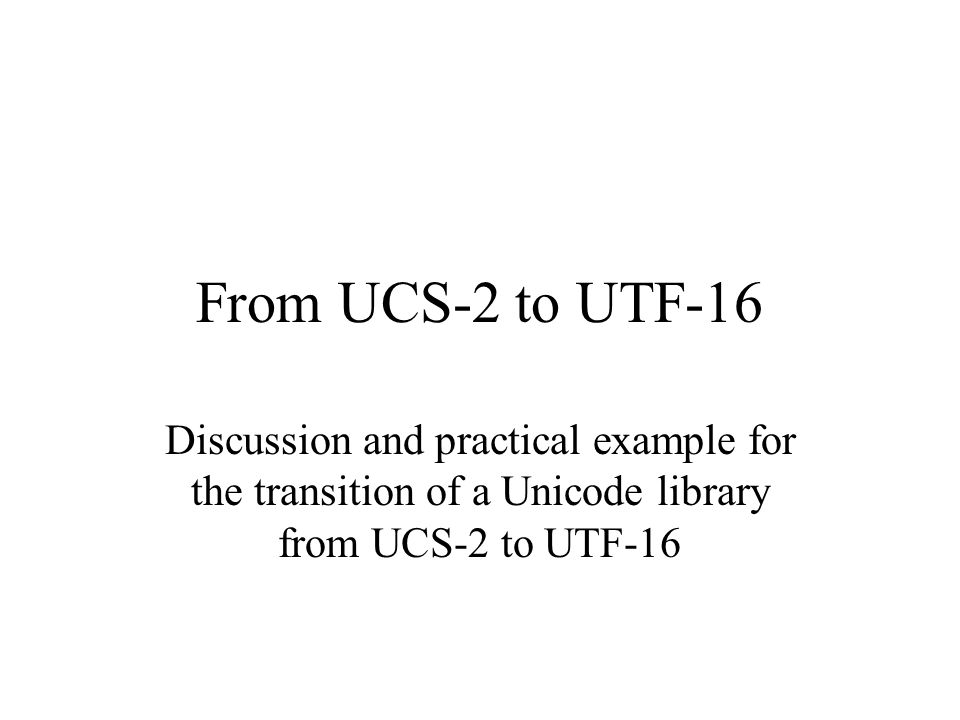 From UCS-2 to UTF-16 Discussion and practical example for the transition of a Unicode library from UCS-2 to UTF-16