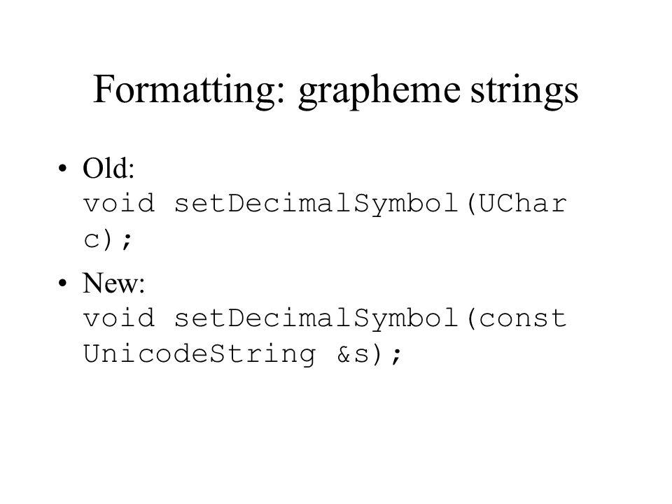 Formatting: grapheme strings Old: void setDecimalSymbol(UChar c); New: void setDecimalSymbol(const UnicodeString &s);