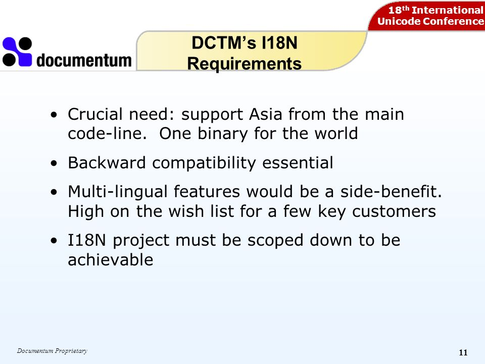 18 th International Unicode Conference Documentum Proprietary 11 DCTMs I18N Requirements Crucial need: support Asia from the main code-line. One binar