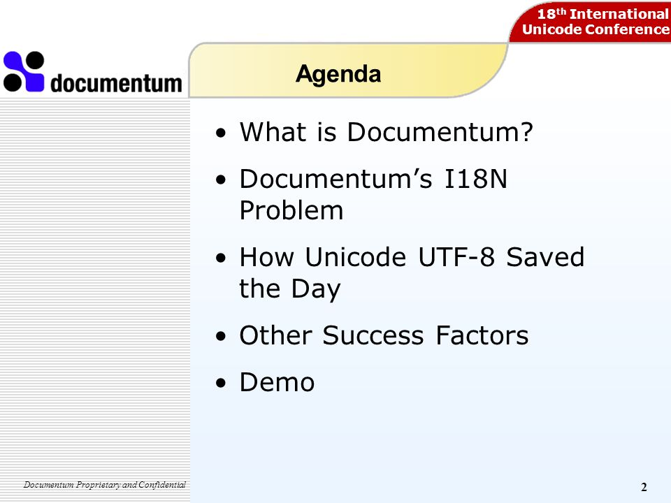 18 th International Unicode Conference Documentum Proprietary 2 Agenda What is Documentum.