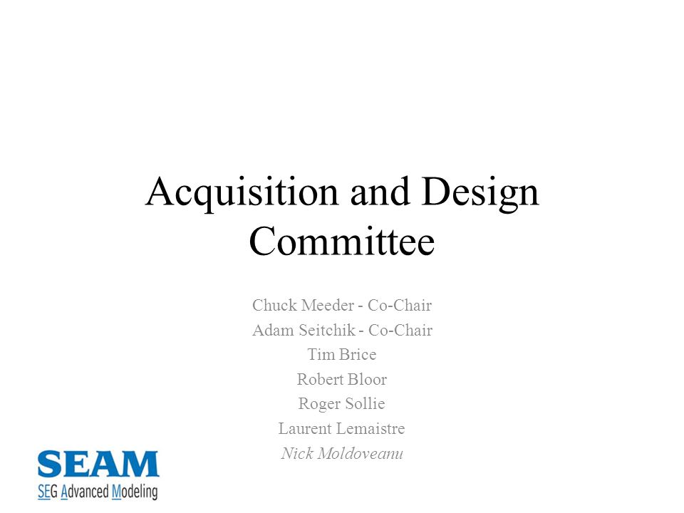 Acquisition and Design Committee Chuck Meeder - Co-Chair Adam Seitchik - Co-Chair Tim Brice Robert Bloor Roger Sollie Laurent Lemaistre Nick Moldoveanu