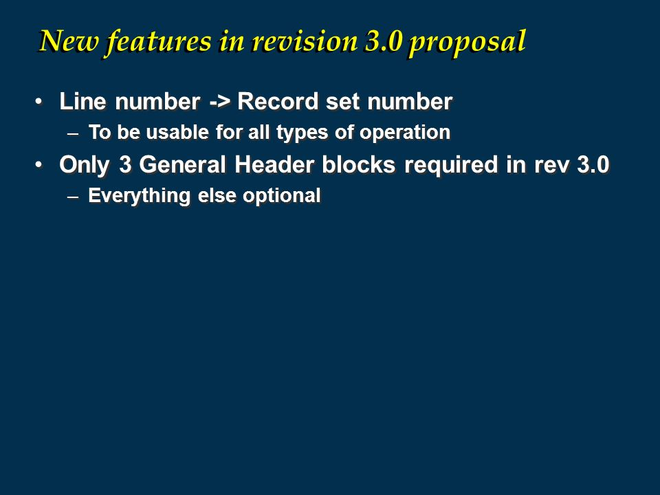 Line number -> Record set number –To be usable for all types of operation Only 3 General Header blocks required in rev 3.0 –Everything else optional L