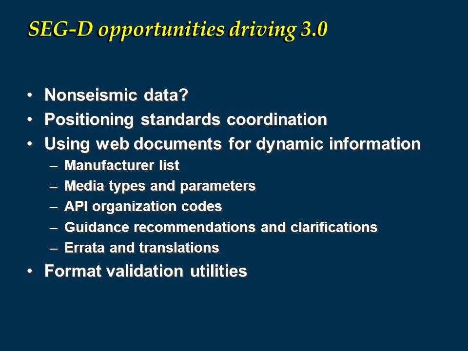 Nonseismic data? Positioning standards coordination Using web documents for dynamic information –Manufacturer list –Media types and parameters –API or