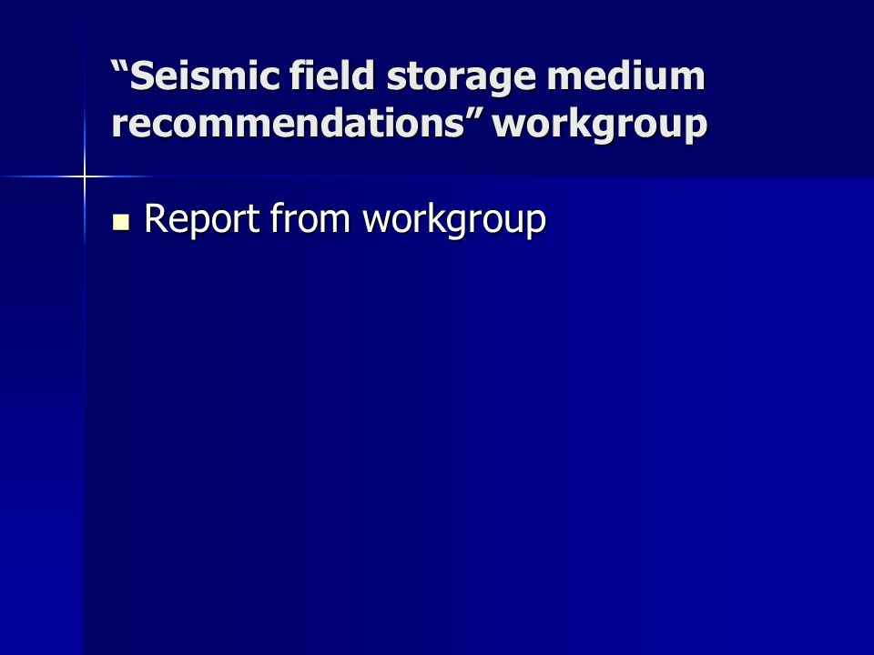 Seismic field storage medium recommendations workgroup Report from workgroup Report from workgroup