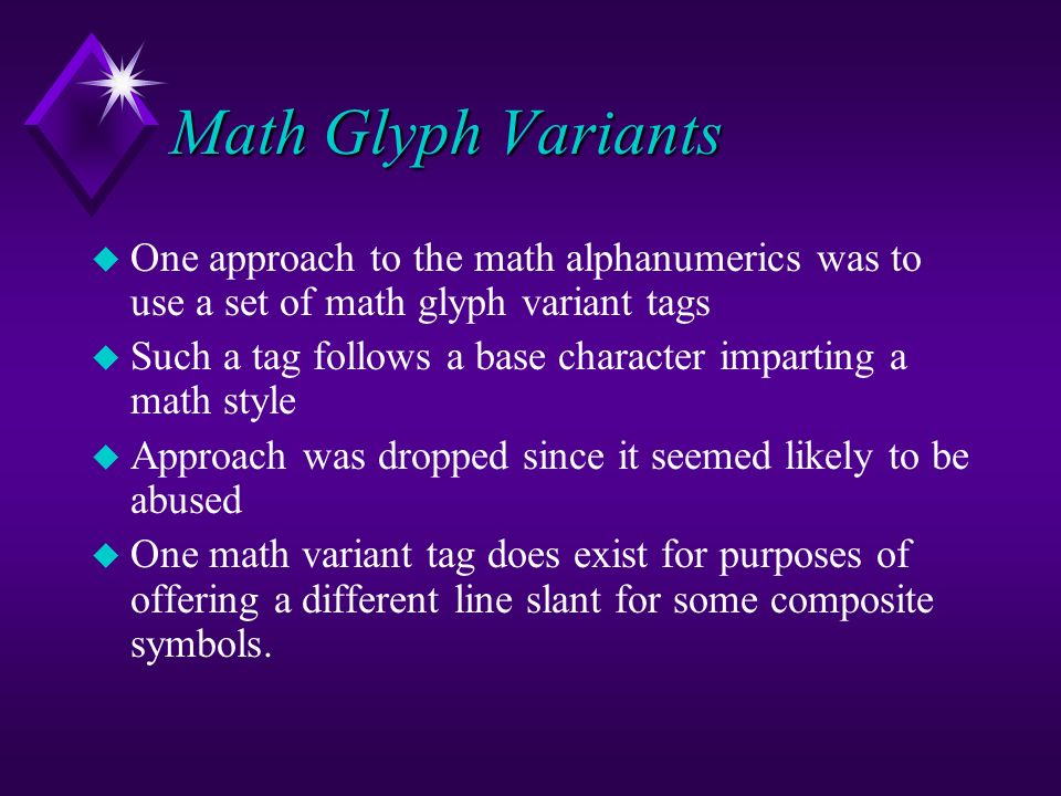 Math Glyph Variants u One approach to the math alphanumerics was to use a set of math glyph variant tags u Such a tag follows a base character imparti