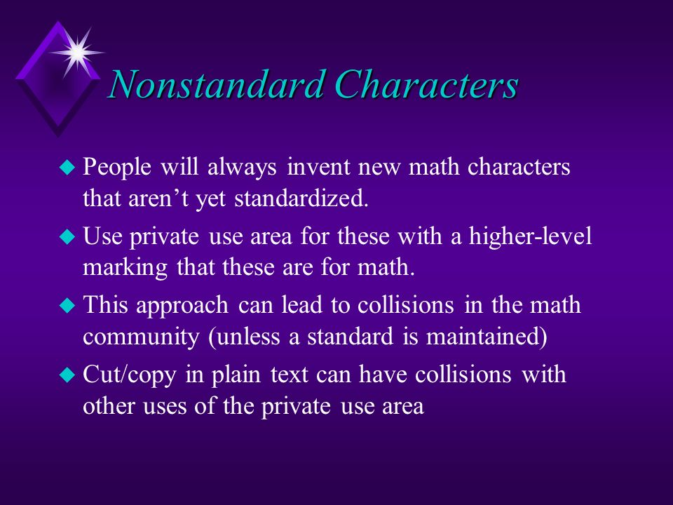 Nonstandard Characters u People will always invent new math characters that arent yet standardized. u Use private use area for these with a higher-lev