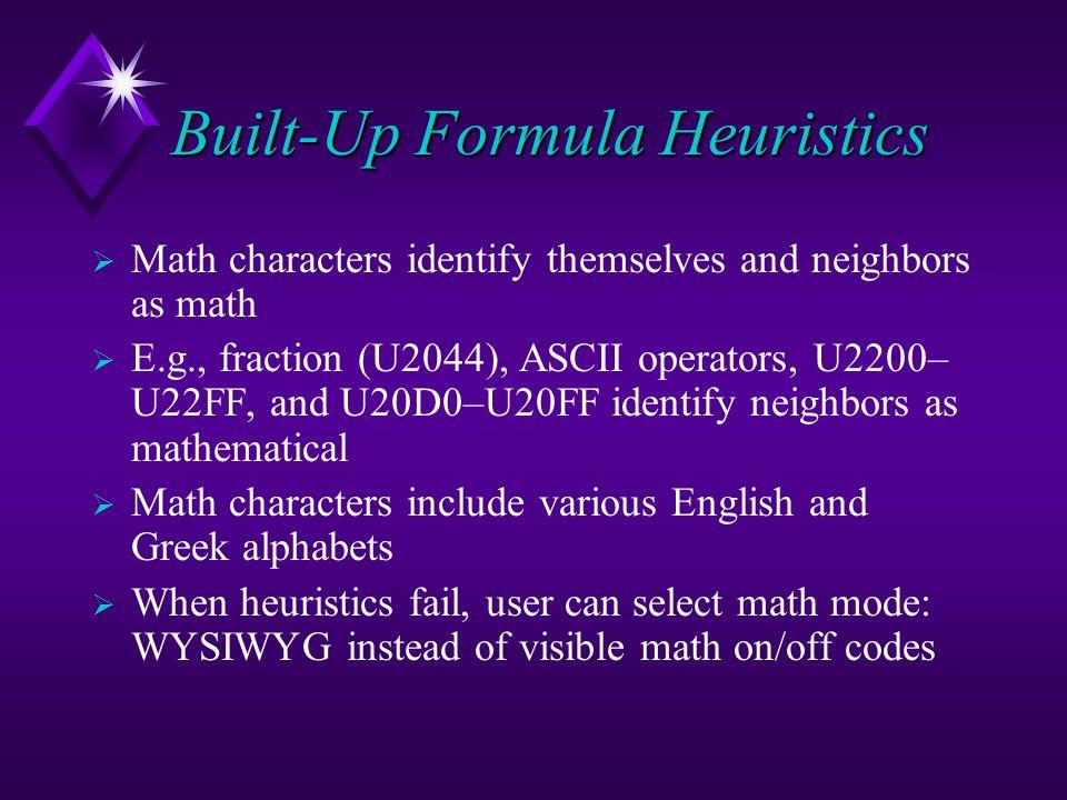 Built-Up Formula Heuristics Math characters identify themselves and neighbors as math E.g., fraction (U2044), ASCII operators, U2200– U22FF, and U20D0