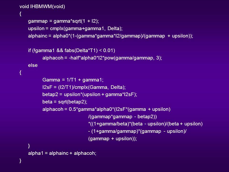 void IHBMWM(void) { gammap = gamma*sqrt(1 + I2); upsilon = cmplx(gamma+gamma1, Delta); alphainc = alpha0*(1-(gamma*gamma*I2/gammap)/(gammap + upsilon)