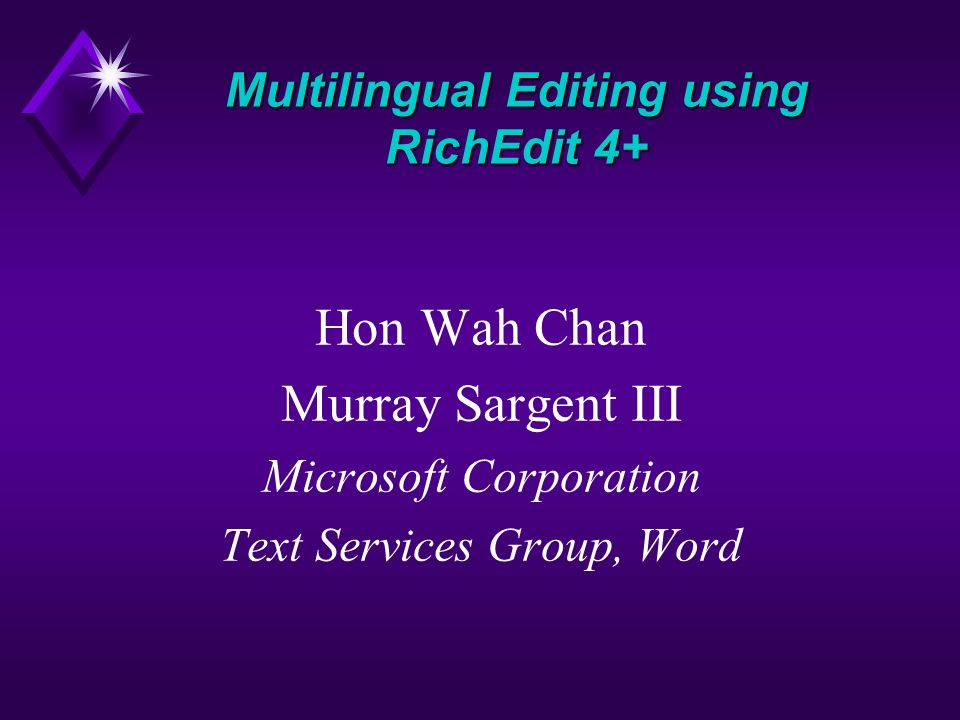 Hon Wah Chan Murray Sargent III Microsoft Corporation Text Services Group, Word Multilingual Editing using RichEdit 4+