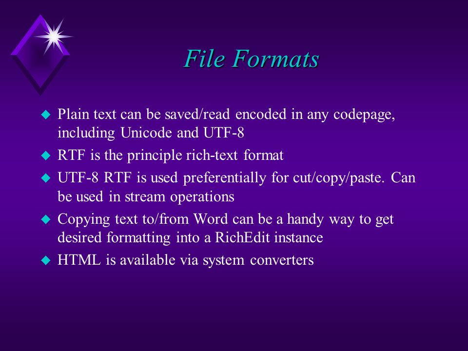 File Formats u Plain text can be saved/read encoded in any codepage, including Unicode and UTF-8 u RTF is the principle rich-text format u UTF-8 RTF is used preferentially for cut/copy/paste.