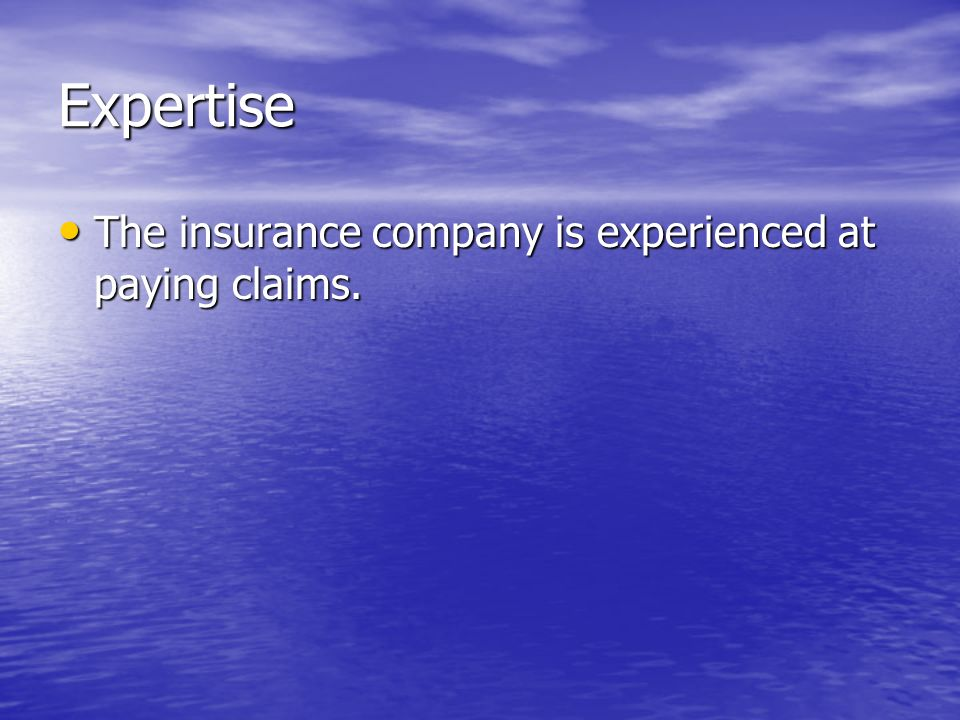 Expertise The insurance company is experienced at paying claims. The insurance company is experienced at paying claims.