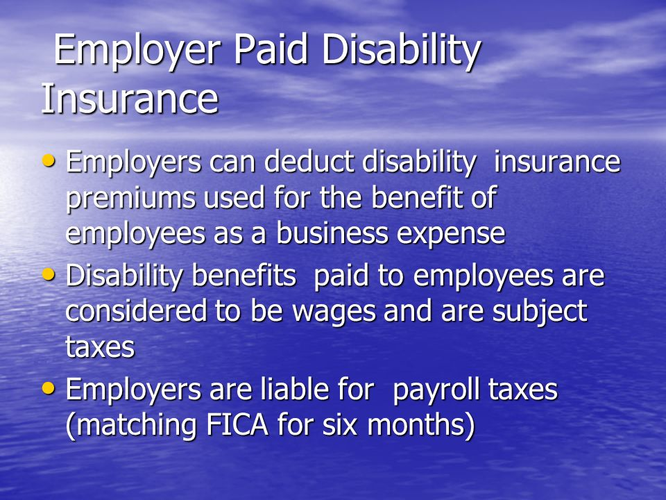 Employer Paid Disability Insurance Employer Paid Disability Insurance Employers can deduct disability insurance premiums used for the benefit of emplo