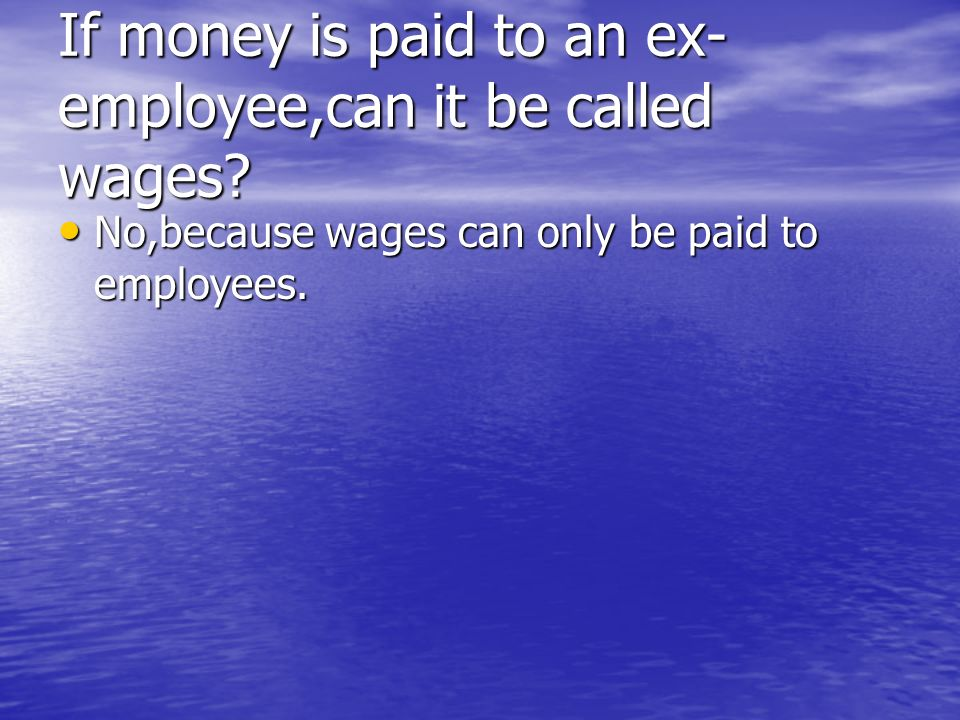 If money is paid to an ex- employee,can it be called wages.