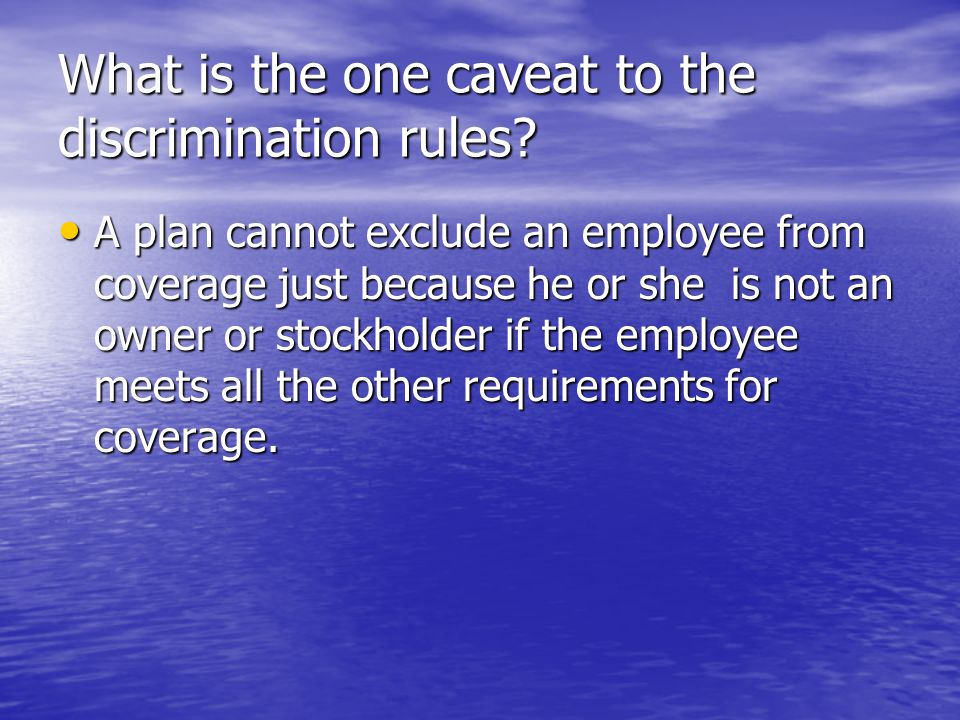 What is the one caveat to the discrimination rules.