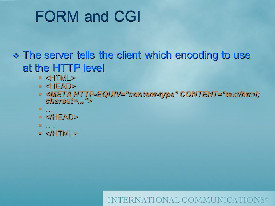 Thierry Sourbier FORM and CGI v The server tells the client which encoding to use at the HTTP level … ….