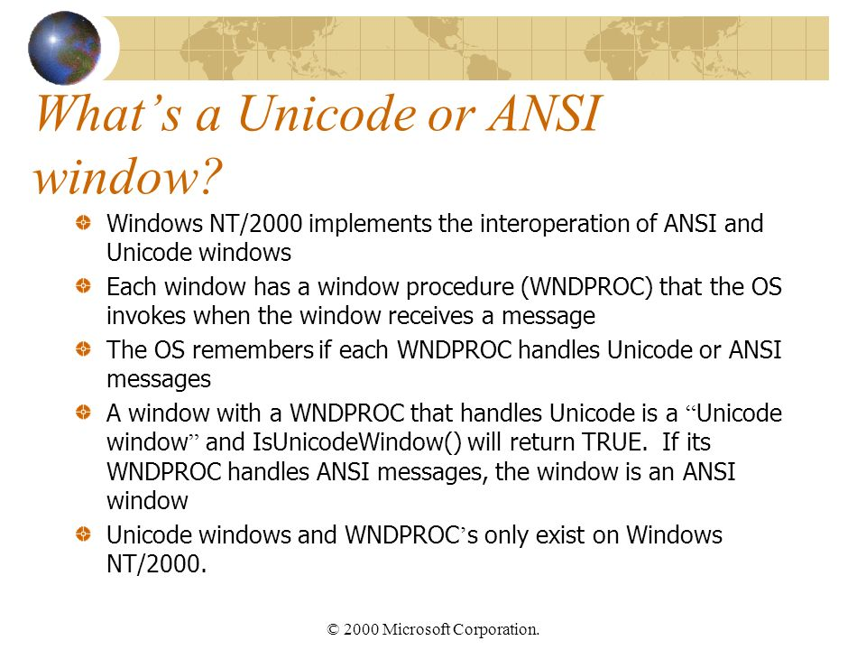 © 2000 Microsoft Corporation. Whats a Unicode or ANSI window.
