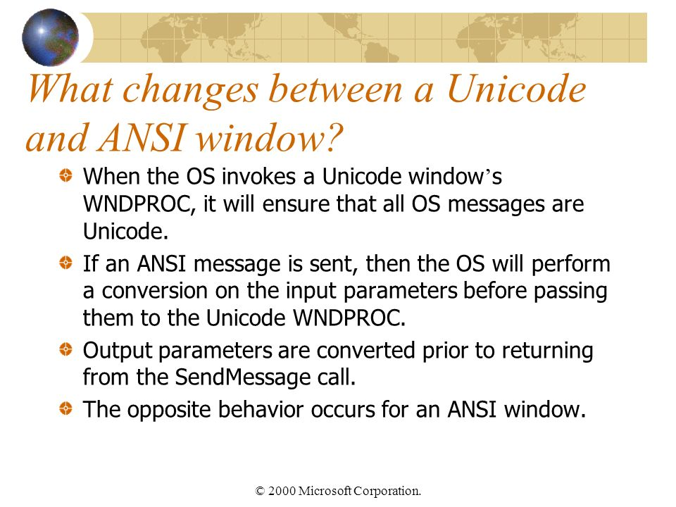 © 2000 Microsoft Corporation. What changes between a Unicode and ANSI window.