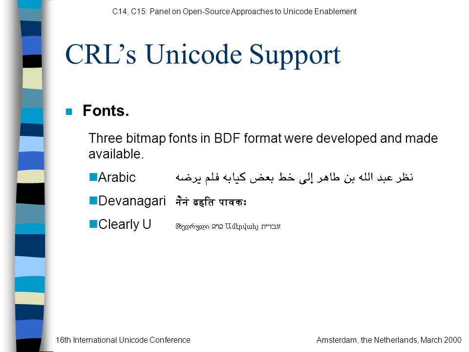 C14, C15: Panel on Open-Source Approaches to Unicode Enablement 16th International Unicode ConferenceAmsterdam, the Netherlands, March 2000 CRLs Unicode Support n Fonts.