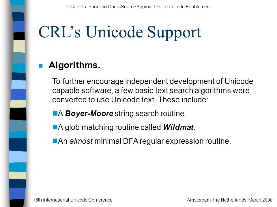 C14, C15: Panel on Open-Source Approaches to Unicode Enablement 16th International Unicode ConferenceAmsterdam, the Netherlands, March 2000 CRLs Unicode Support n Other resources.